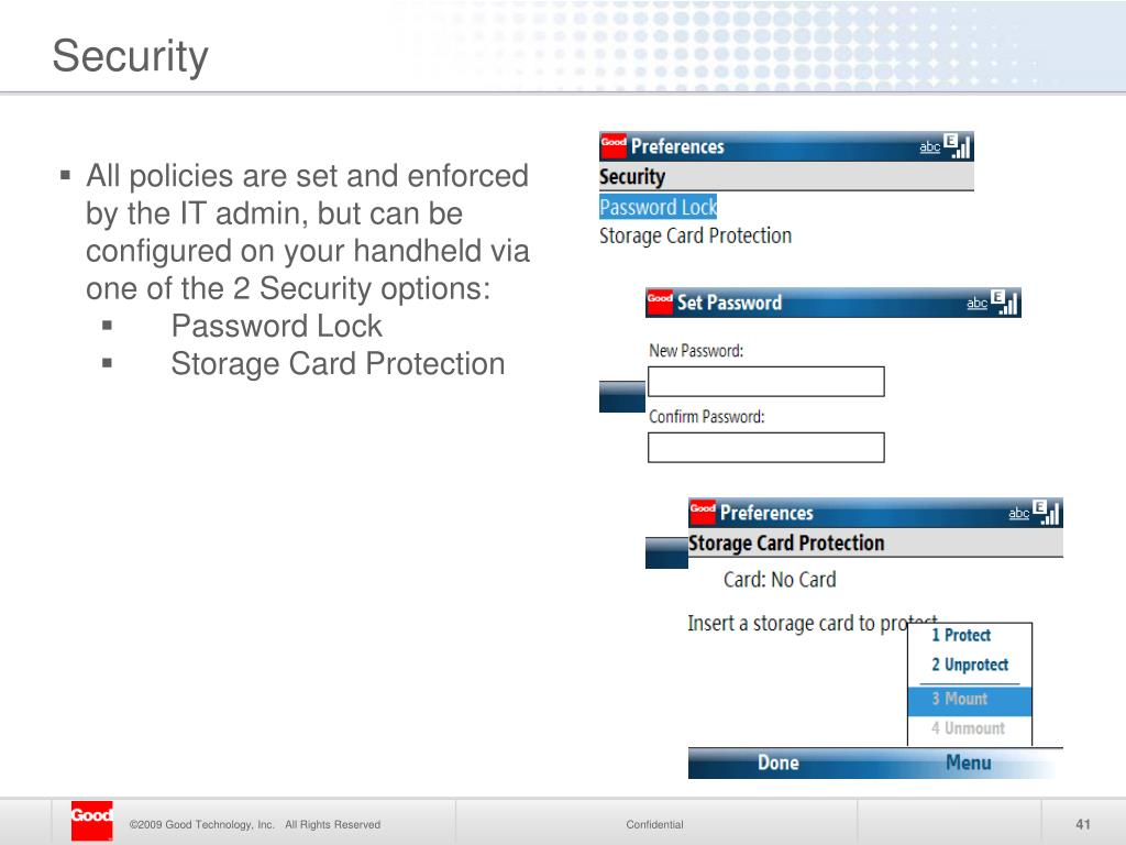 All policies are set and enforced by the IT admin, but can be configured on your handheld via one of the 2 Security options: