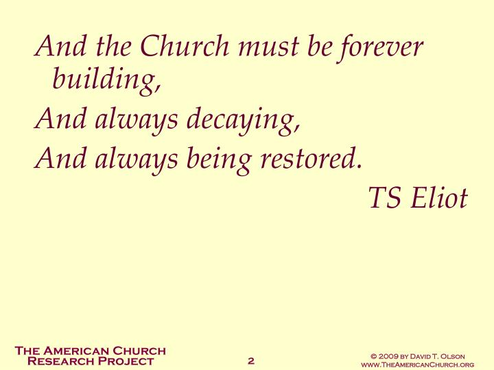 And the Church must be forever building,