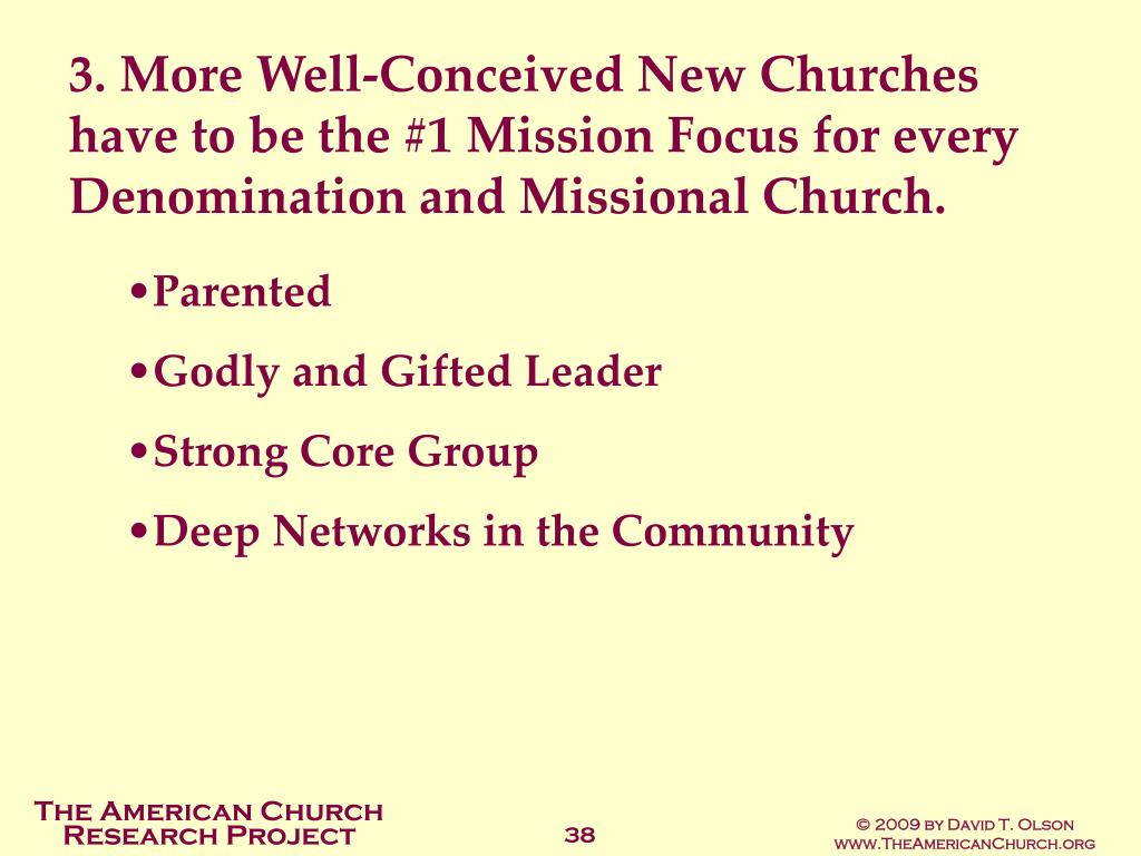 3. More Well-Conceived New Churches have to be the #1 Mission Focus for every Denomination and Missional Church.