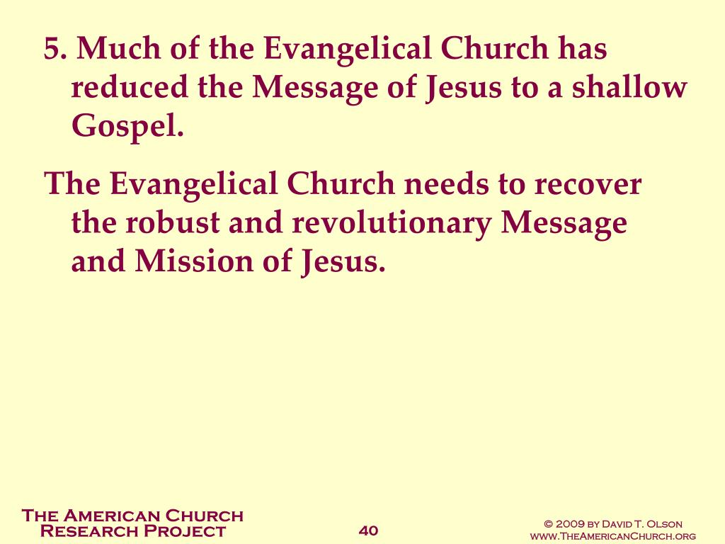 5. Much of the Evangelical Church has reduced the Message of Jesus to a shallow Gospel.
