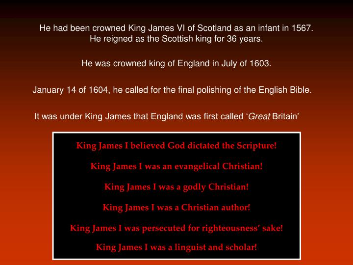 He had been crowned King James VI of Scotland as an infant in 1567. He reigned as the Scottish king ...