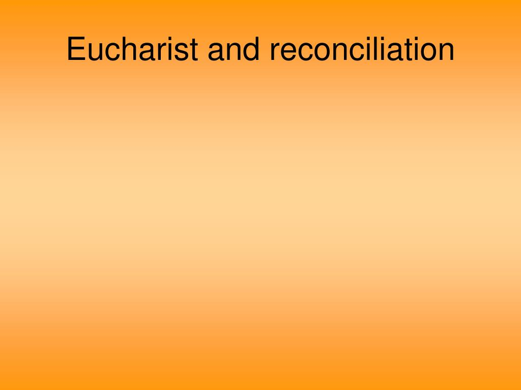 Eucharist and reconciliation