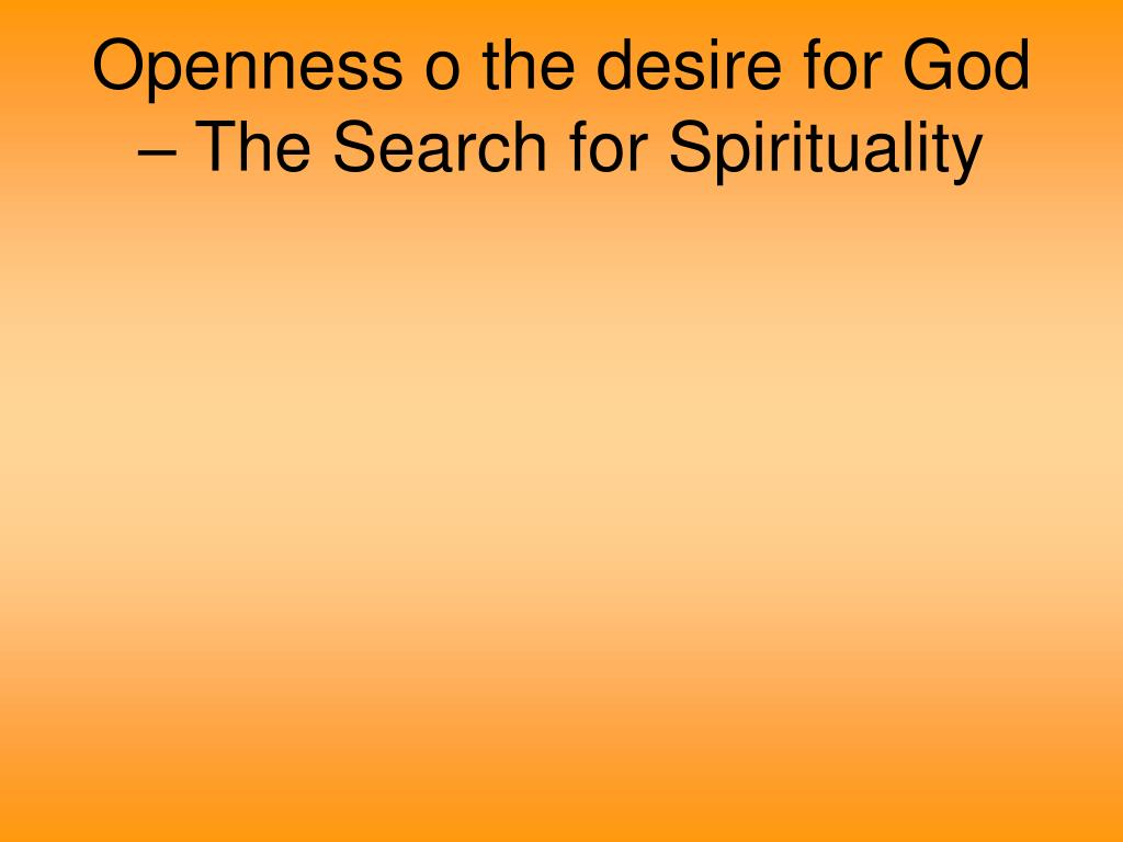 Openness o the desire for God – The Search for Spirituality