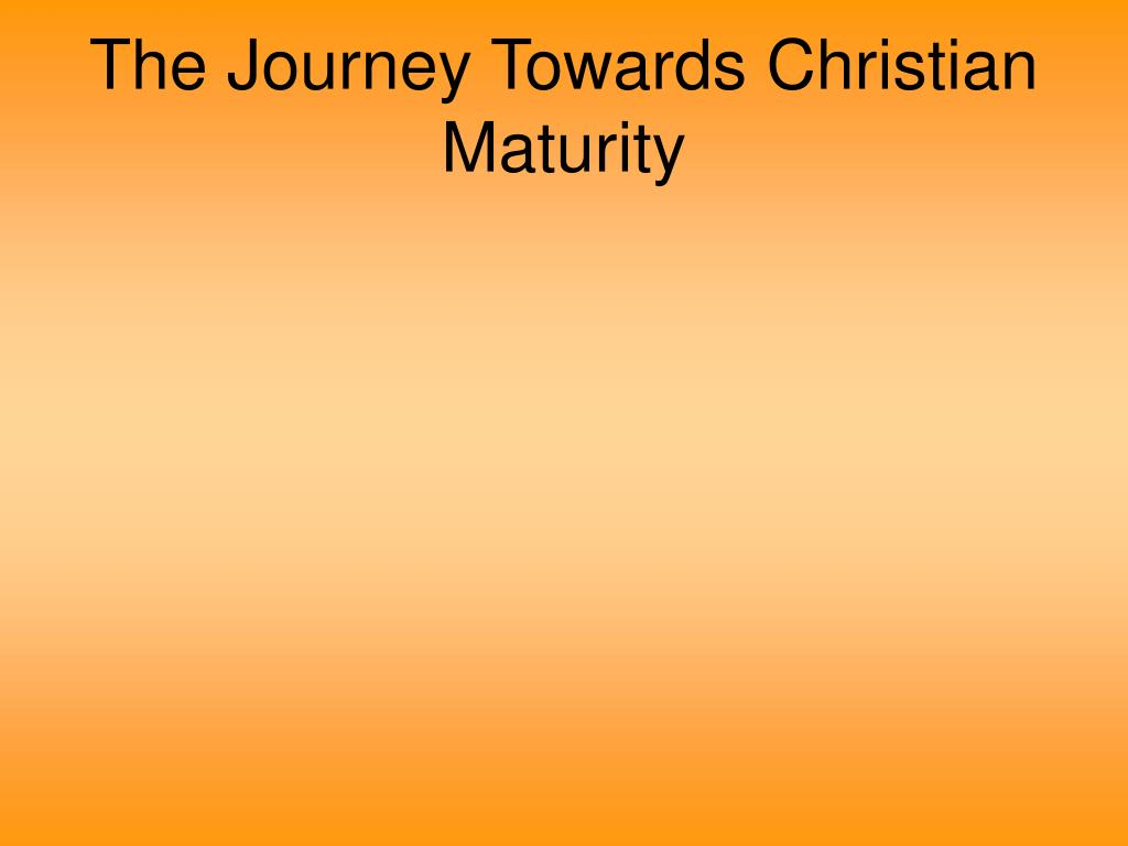 The Journey Towards Christian Maturity