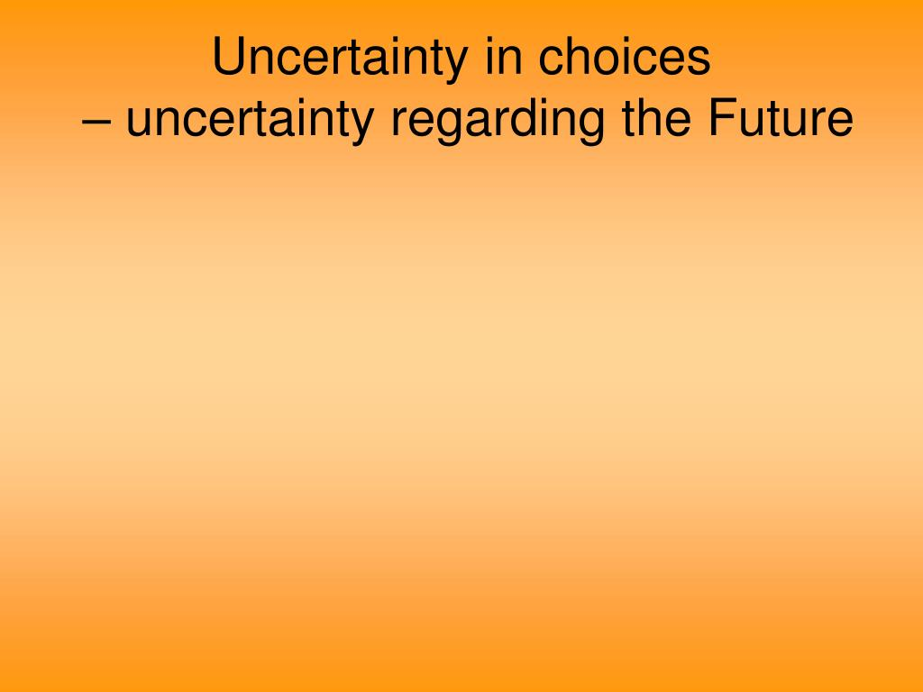Uncertainty in choices