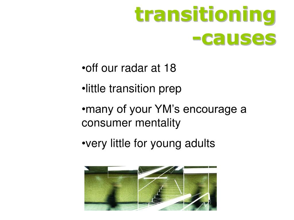 transitioning                  -causes