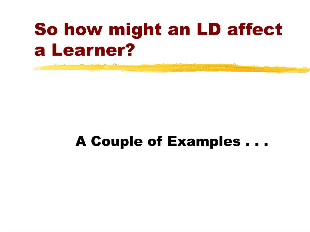So how might an LD affect a Learner?