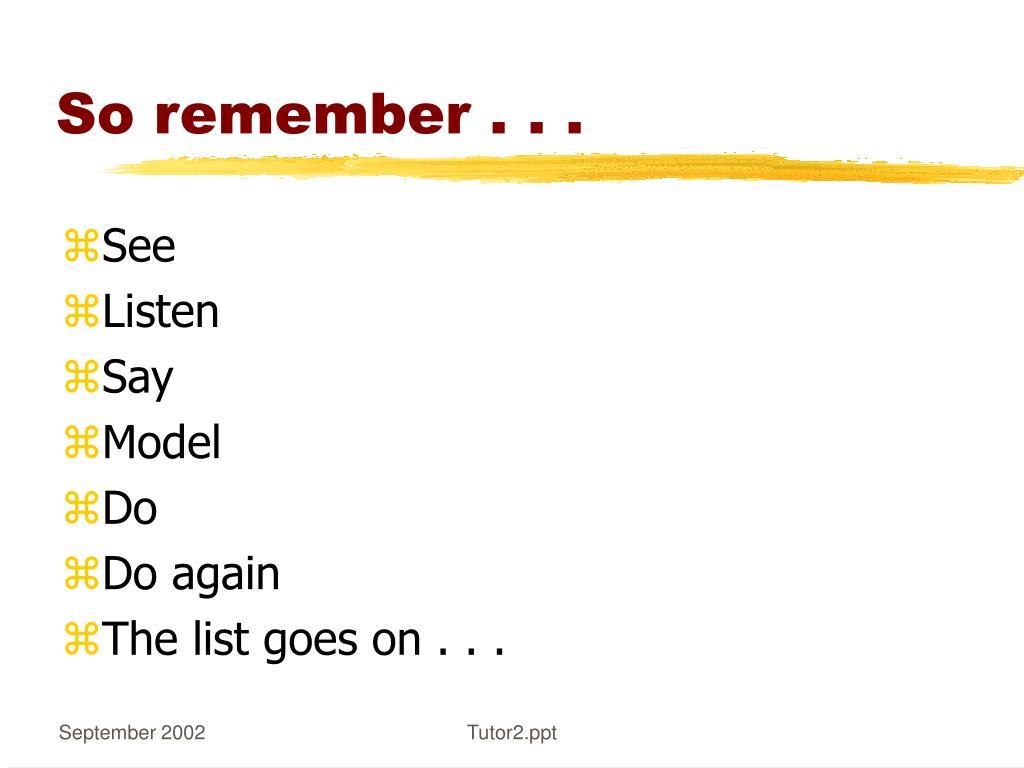 So remember . . .