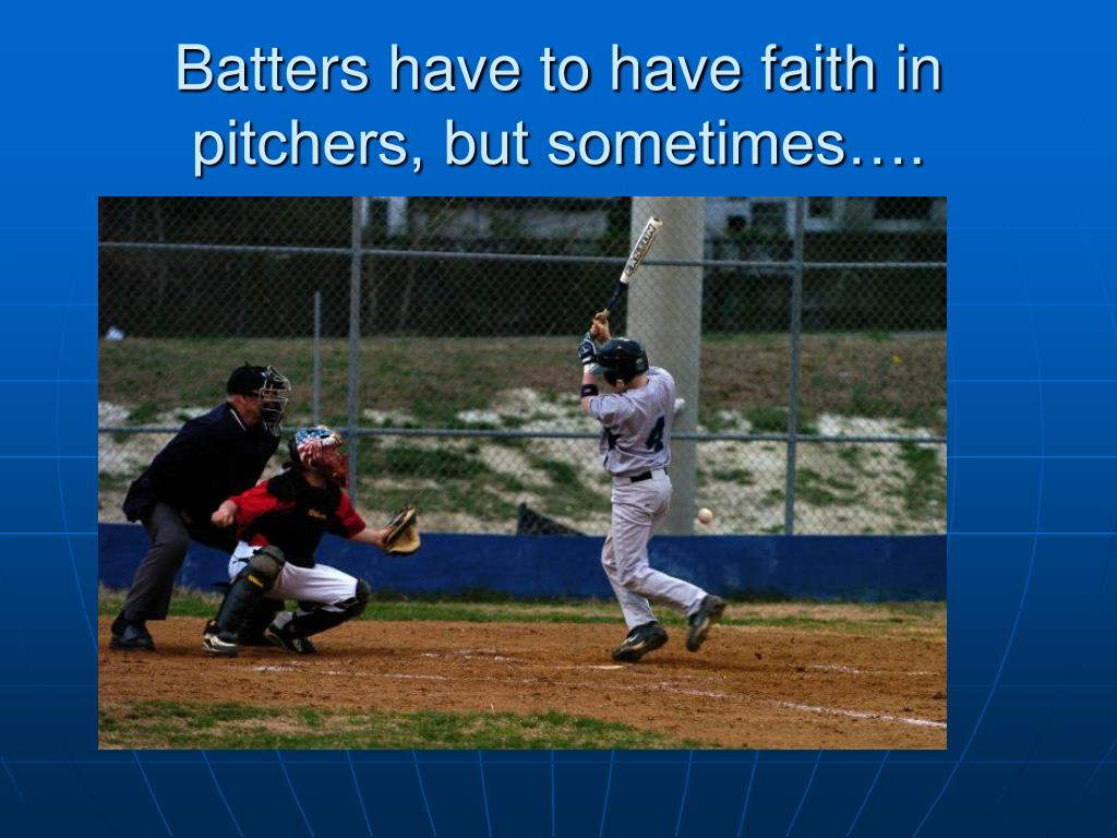 Batters have to have faith in pitchers, but sometimes….