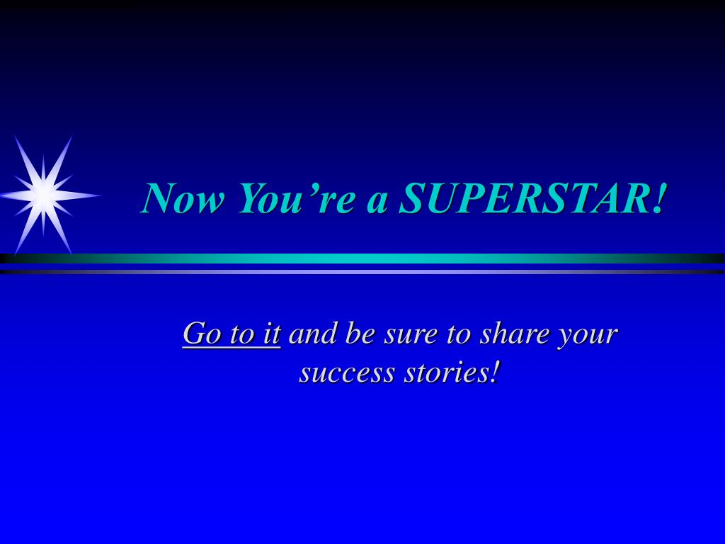 Now You're a SUPERSTAR!