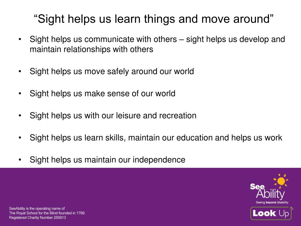 """""""Sight helps us learn things and move around"""""""