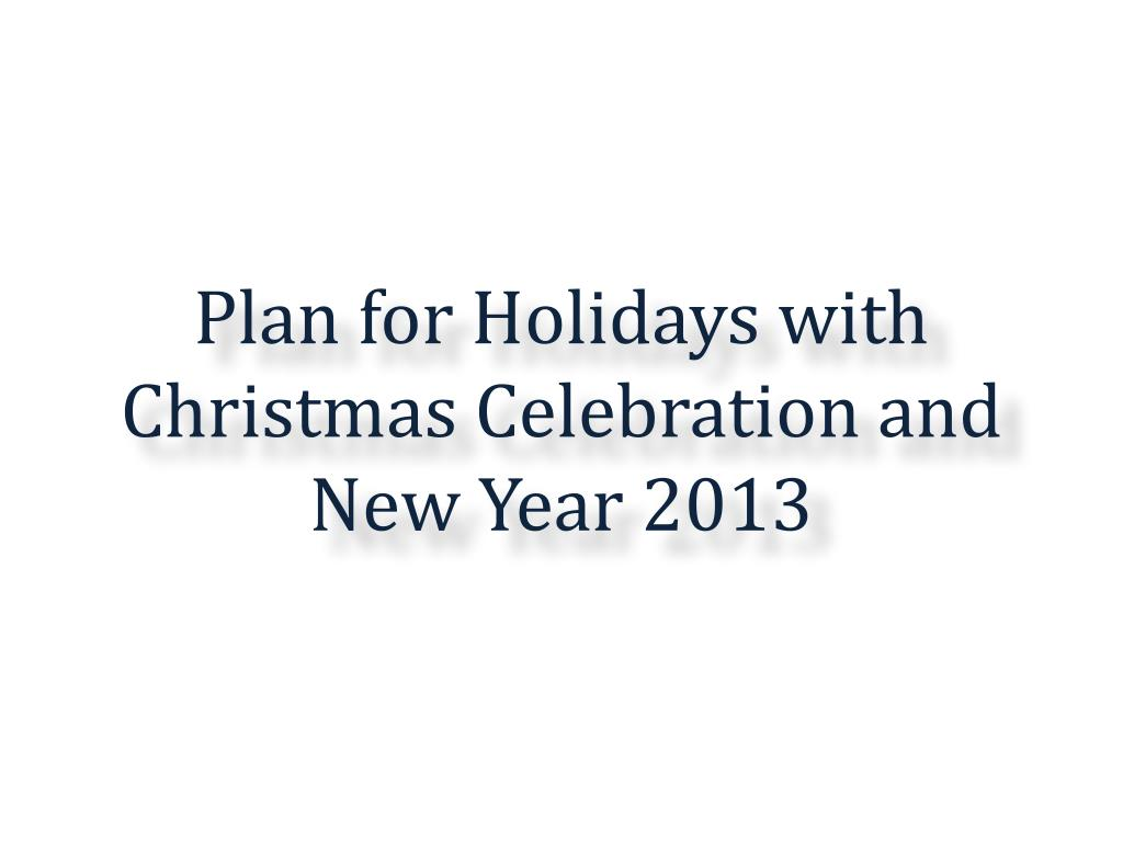 Plan for Holidays with Christmas Celebration and New Year 2013