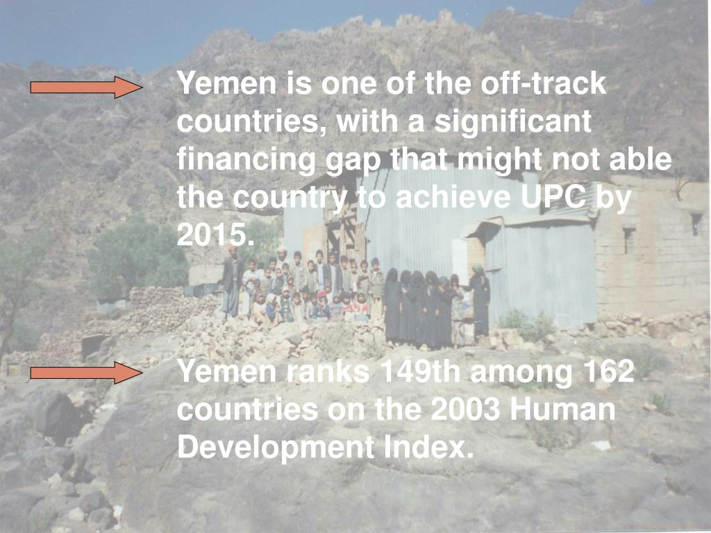 Yemen is one of the off-track countries, with a significant financing gap that might not able the country to achieve UPC by 2015.