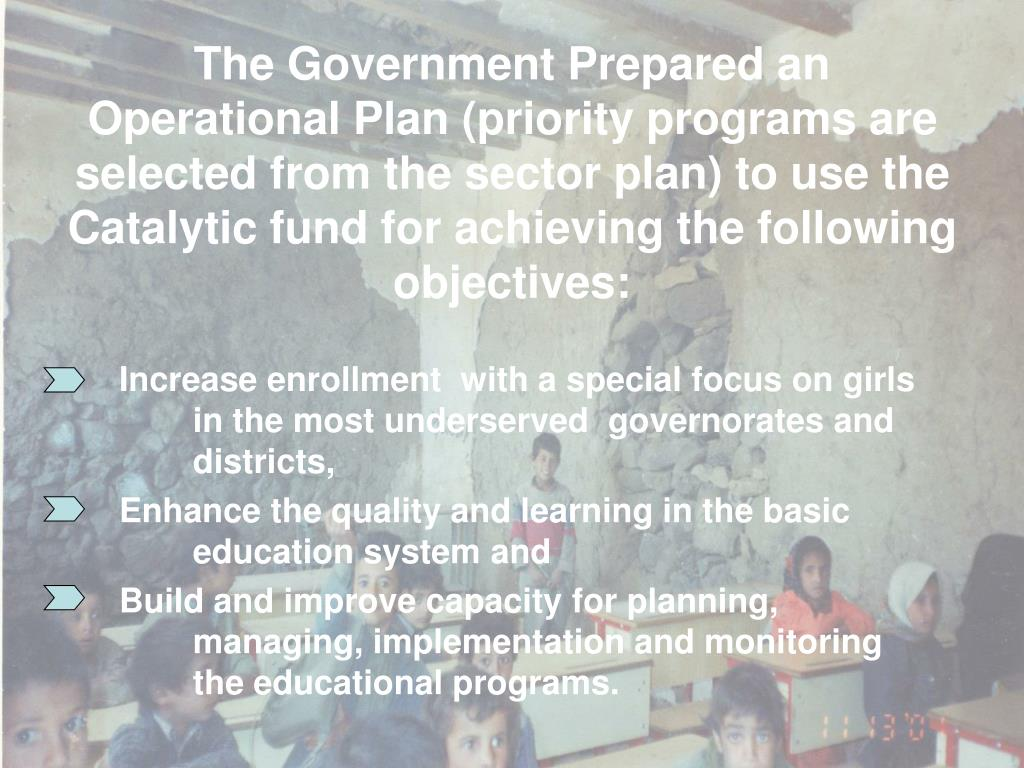 The Government Prepared an Operational Plan (priority programs are selected from the sector plan) to use the Catalytic fund for achieving the following objectives: