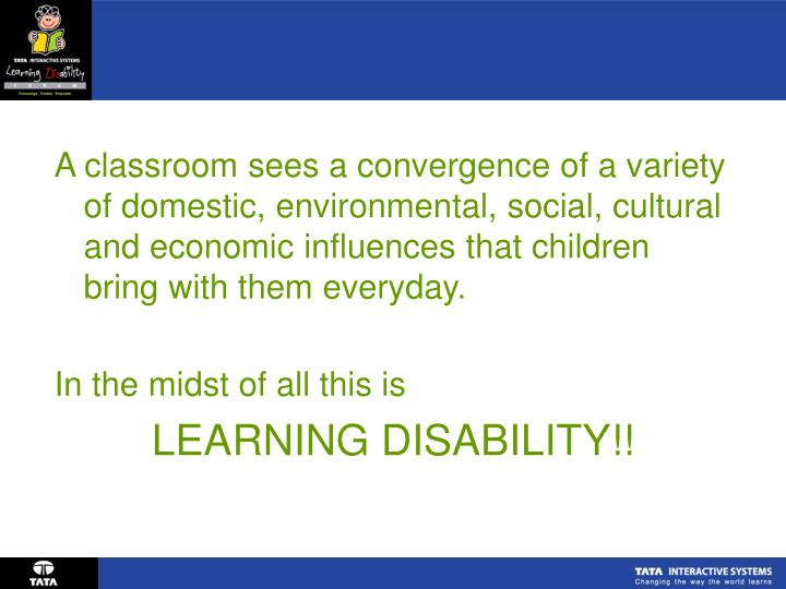 A classroom sees a convergence of a variety of domestic, environmental, social, cultural and economi...