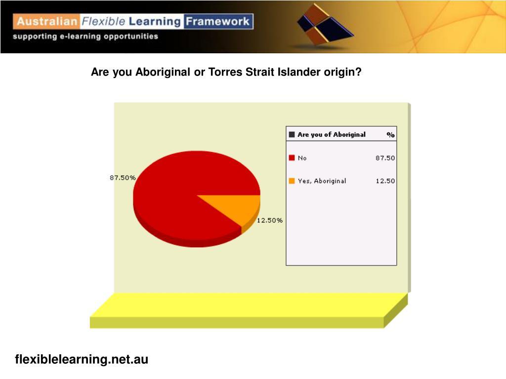 Are you Aboriginal or Torres Strait Islander origin?