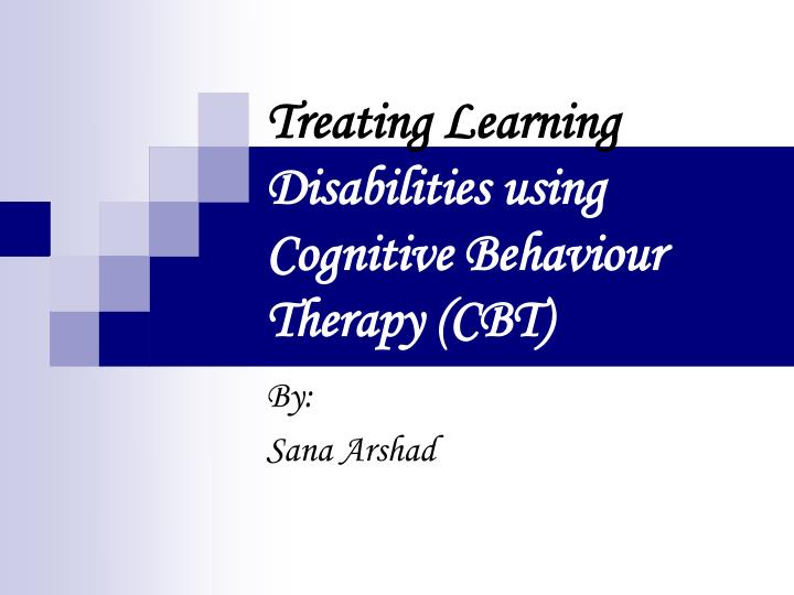Treating learning disabilities using cognitive behaviour therapy cbt