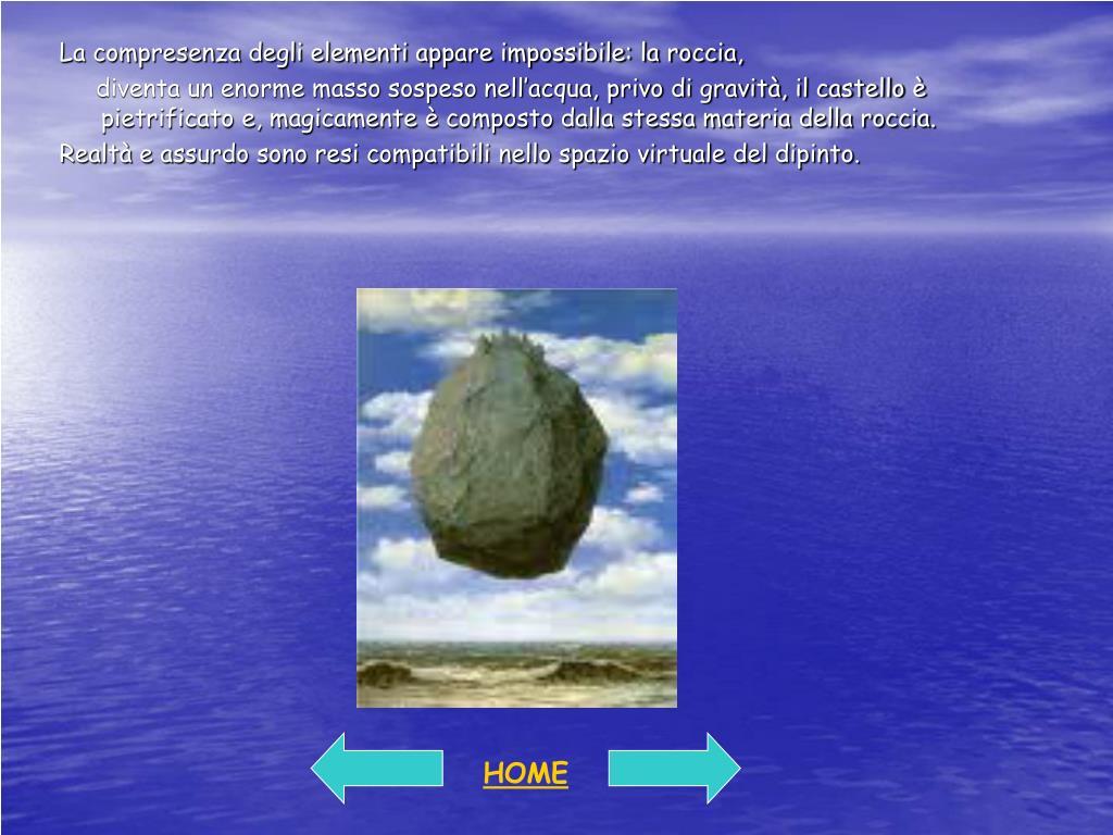 La compresenza degli elementi appare impossibile: la roccia,