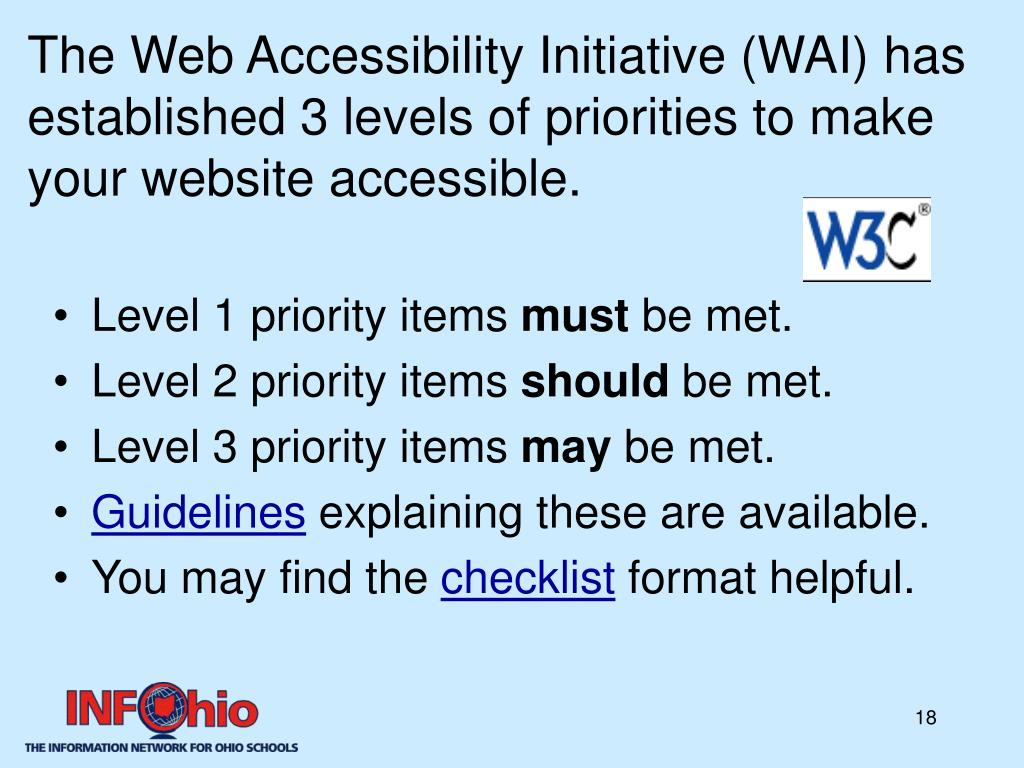 The Web Accessibility Initiative (WAI) has established 3 levels of priorities to make your website accessible.