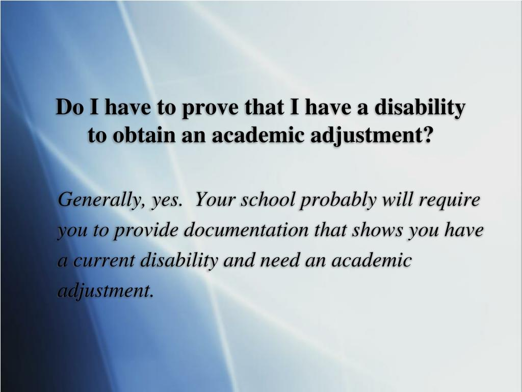 Do I have to prove that I have a disability to obtain an academic adjustment?