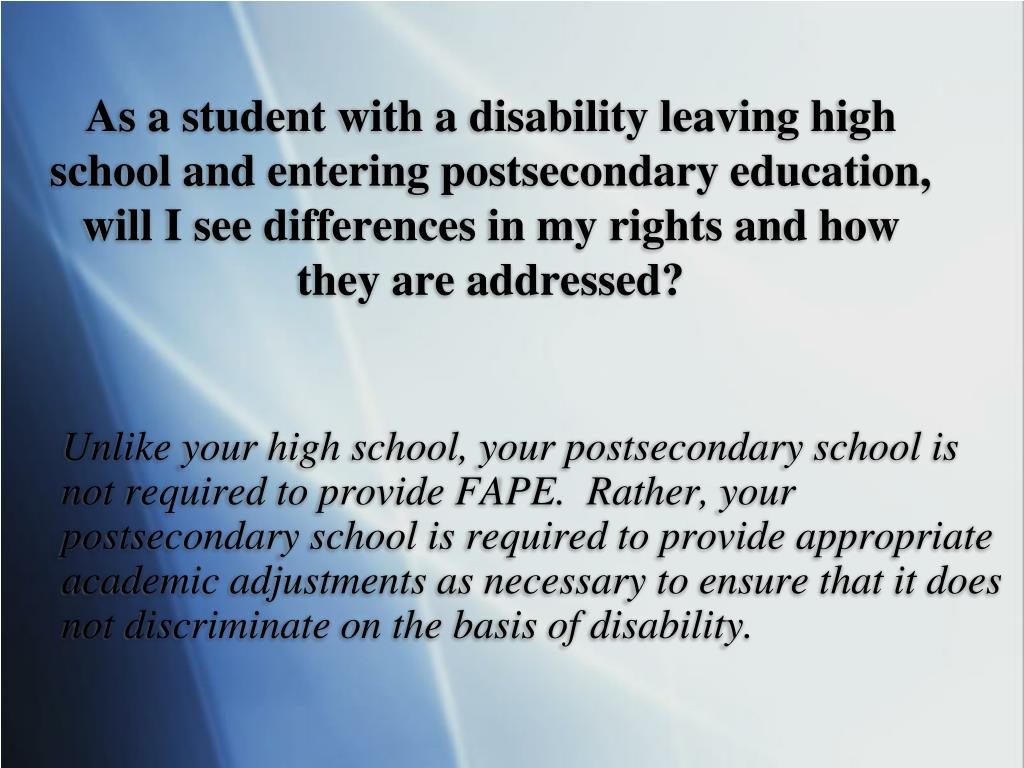 As a student with a disability leaving high school and entering postsecondary education, will I see differences in my rights and how they are addressed?