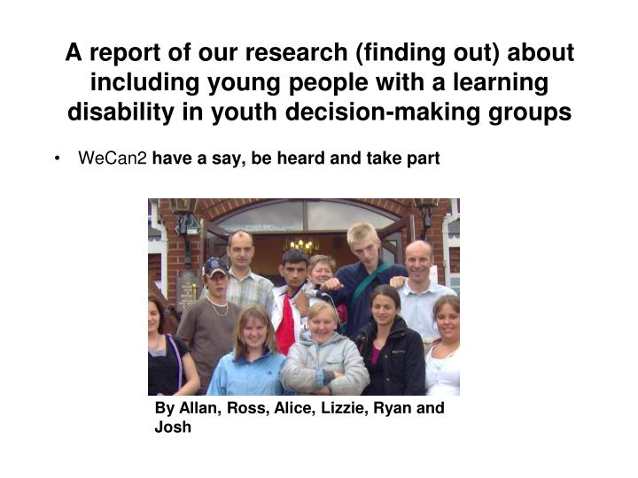 A report of our research (finding out) about including young people with a learning disability in yo...