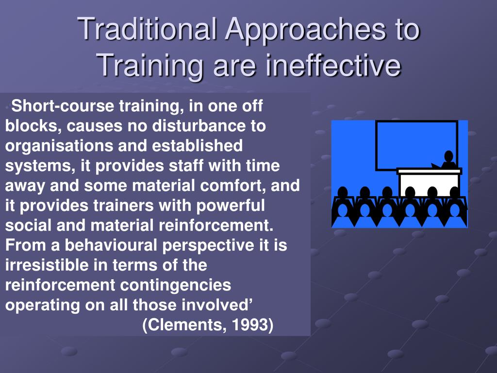 Traditional Approaches to Training are ineffective