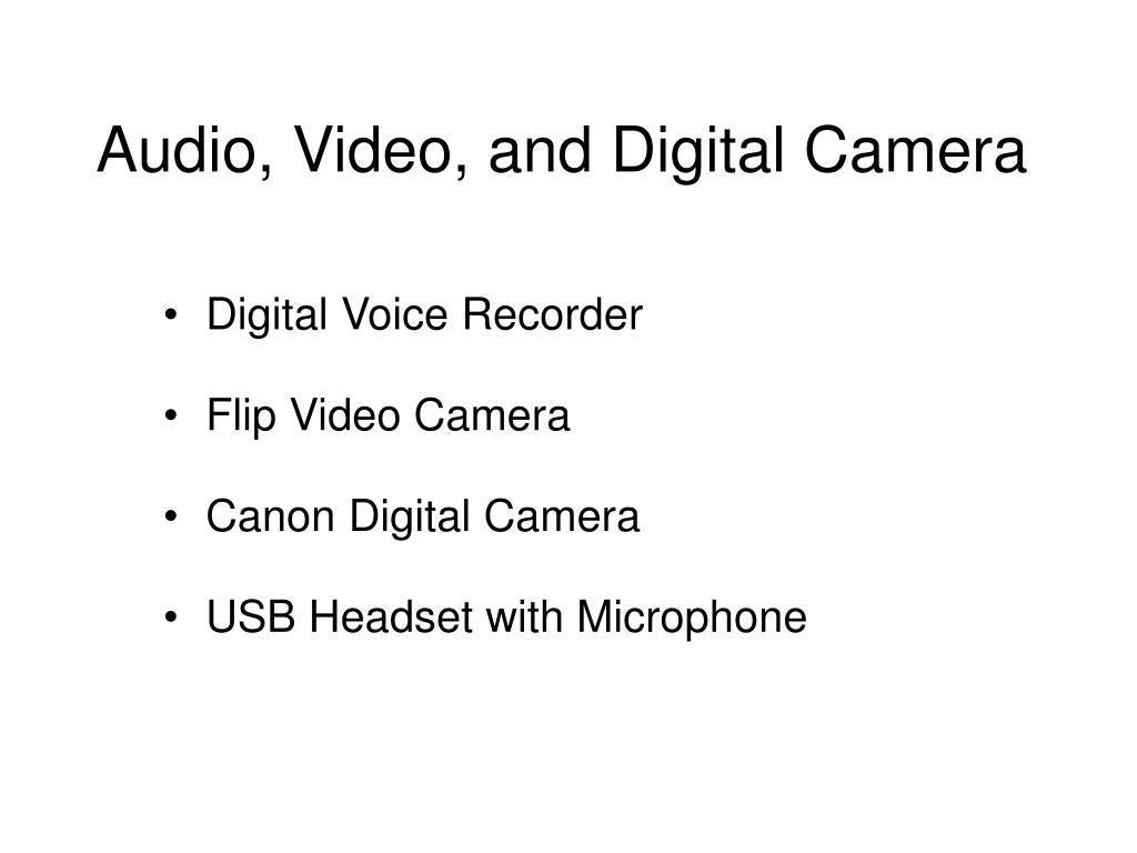 Audio, Video, and Digital Camera