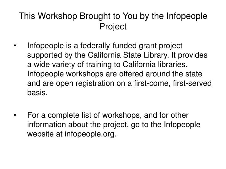 This workshop brought to you by the infopeople project