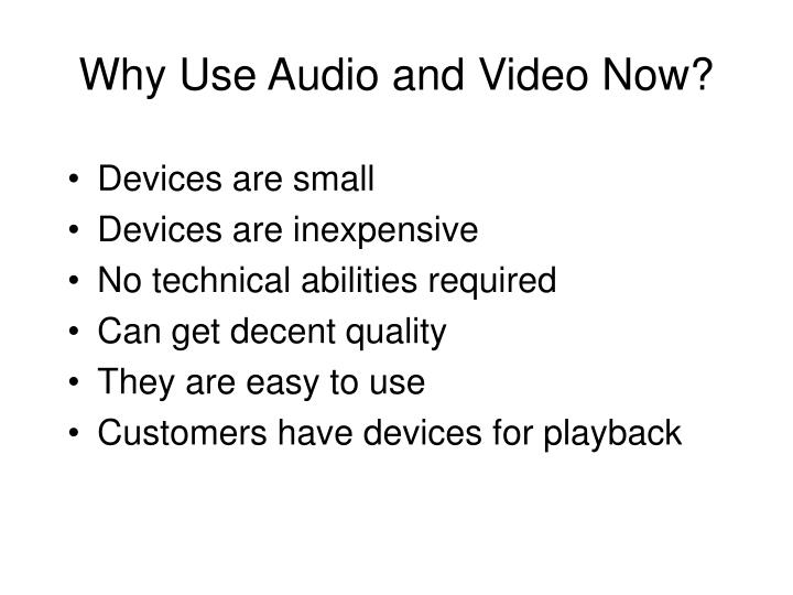 Why use audio and video now