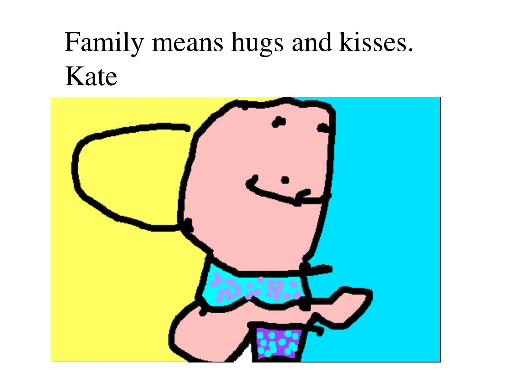 Family means hugs and kisses. Kate