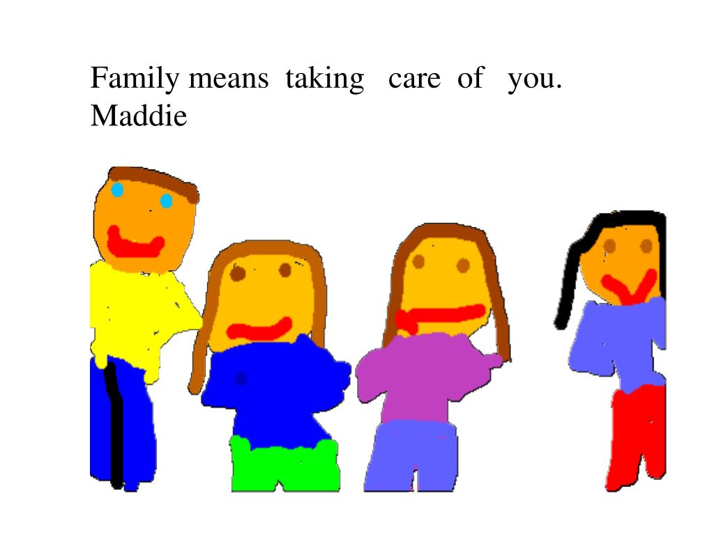 Family means  taking   care  of   you. Maddie