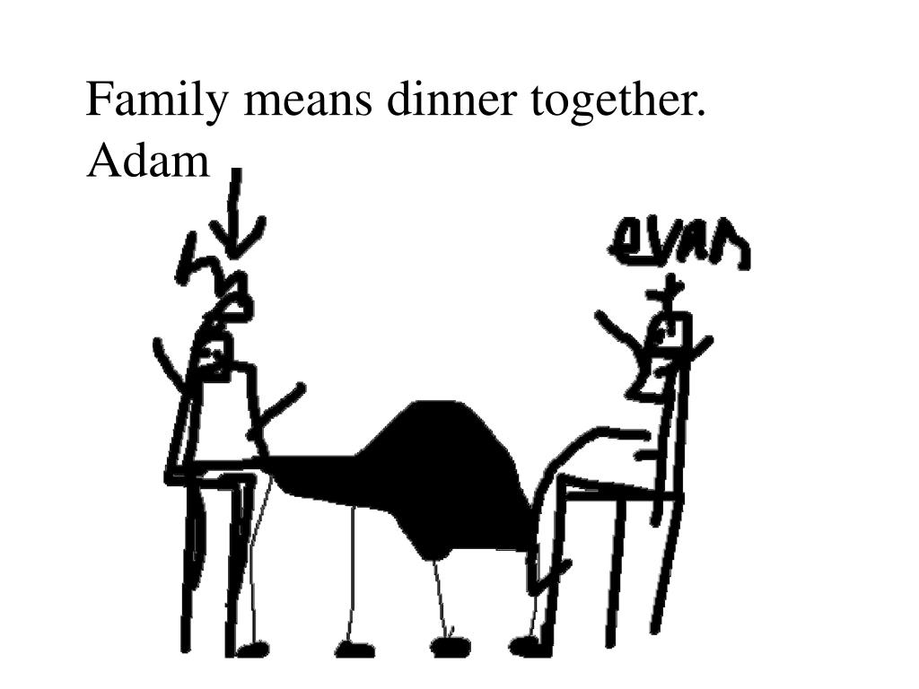 Family means dinner together. Adam
