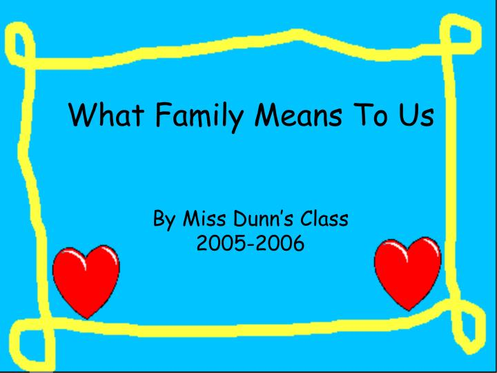 What family means to us by miss dunn s class 2005 2006