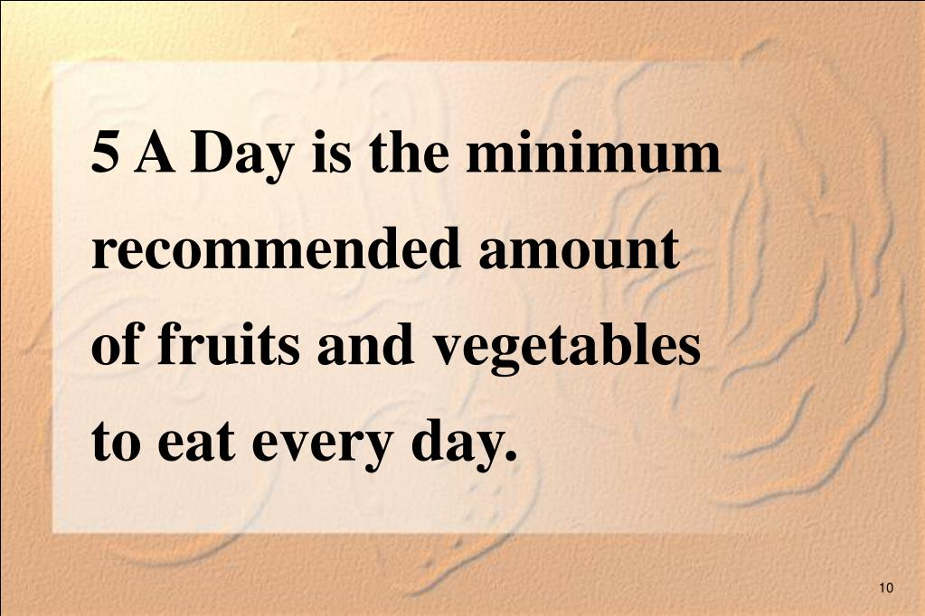 5 A Day is the minimum