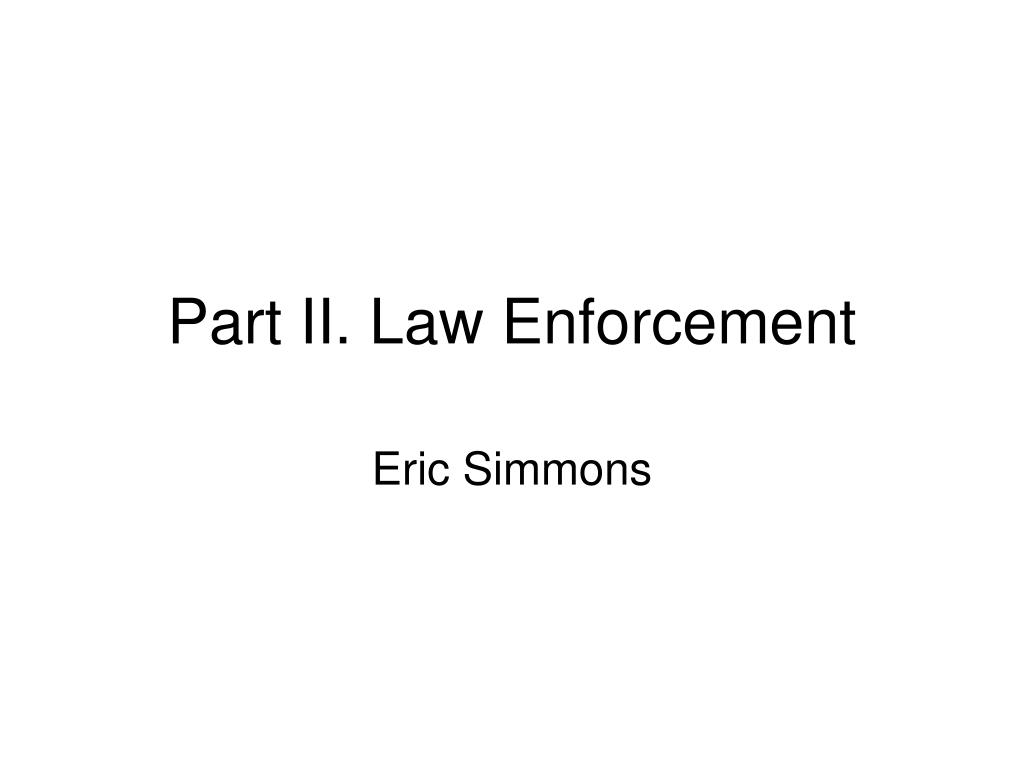 Part II. Law Enforcement