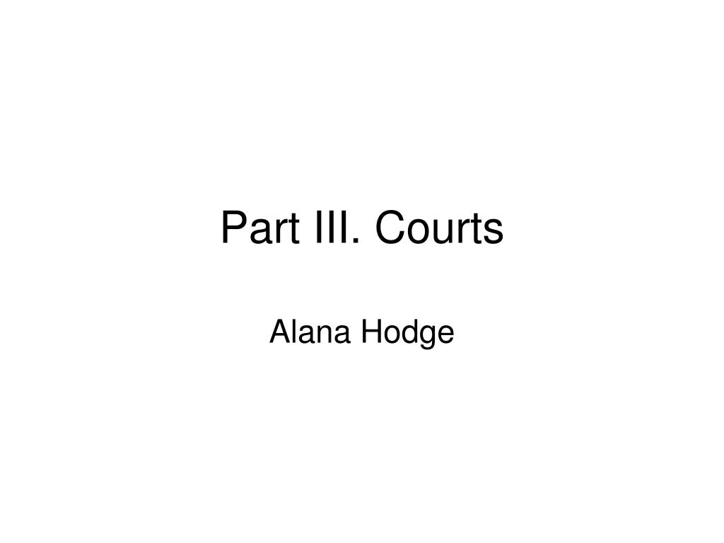 Part III. Courts
