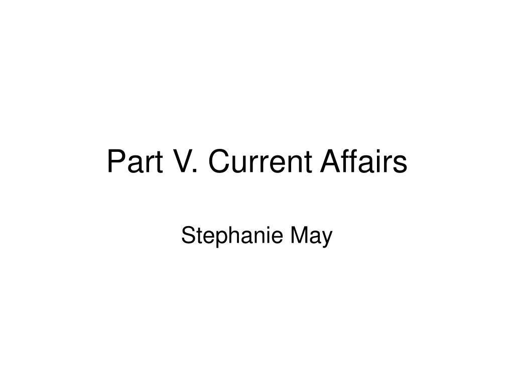 Part V. Current Affairs