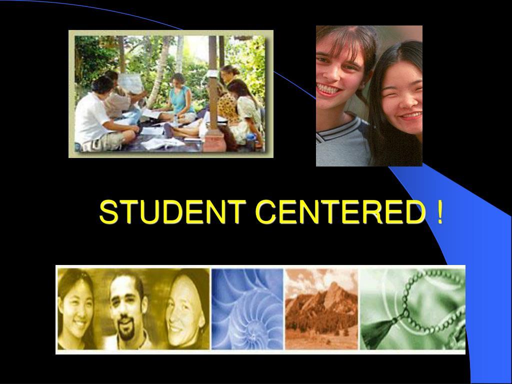 STUDENT CENTERED !