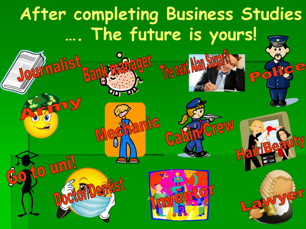 After completing Business Studies …. The future is yours!