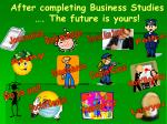 after completing business studies the future is yours