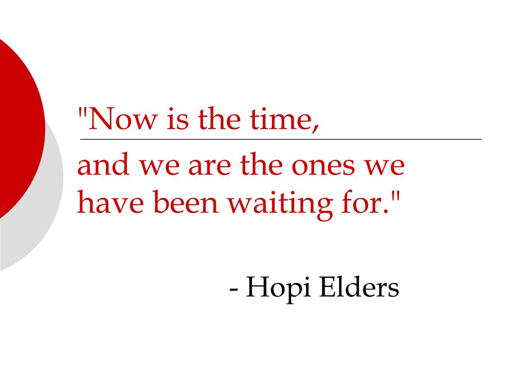 """Now is the time,"
