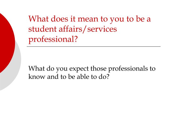 What does it mean to you to be a student affairs services professional