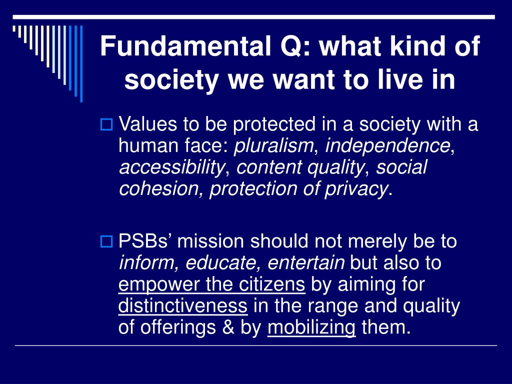 Fundamental Q: what kind of society we want to live in