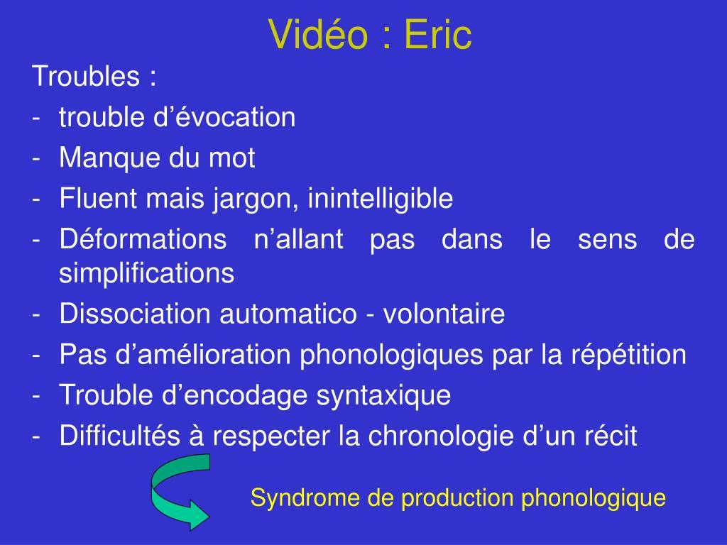 Vidéo : Eric