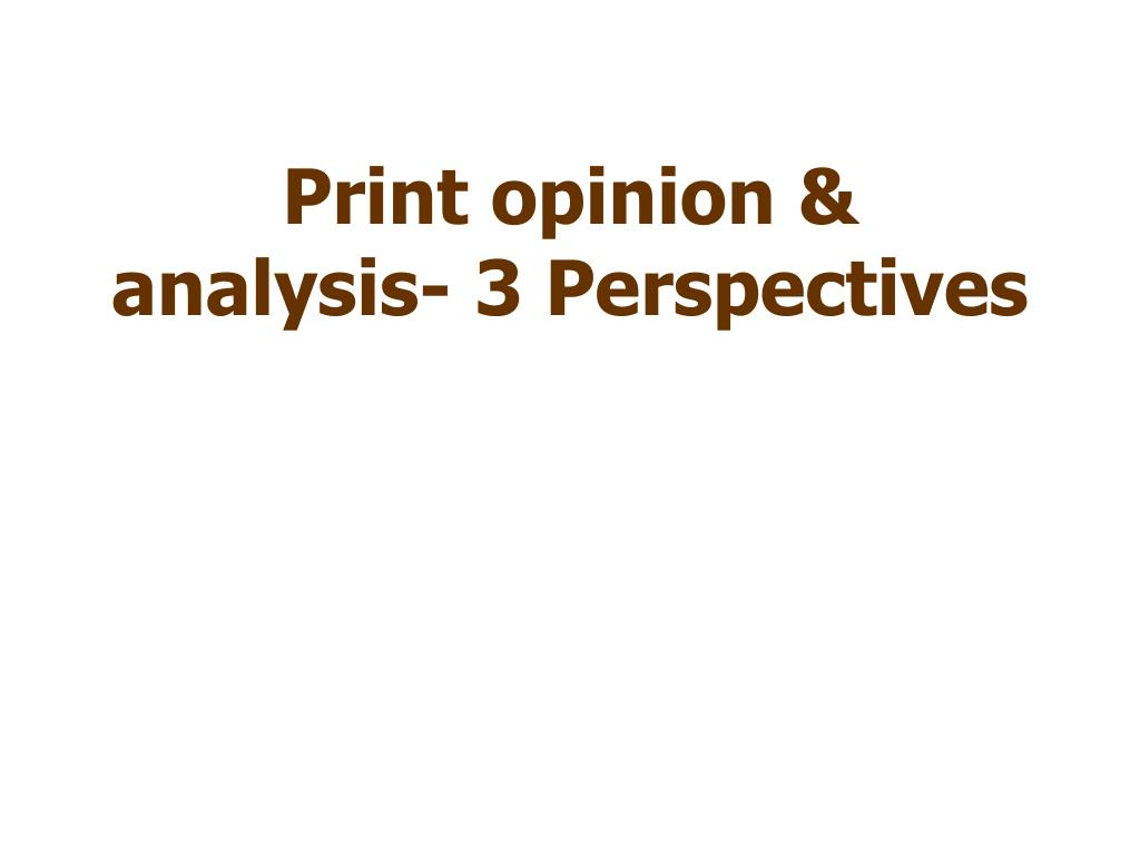 Print opinion & analysis- 3 Perspectives