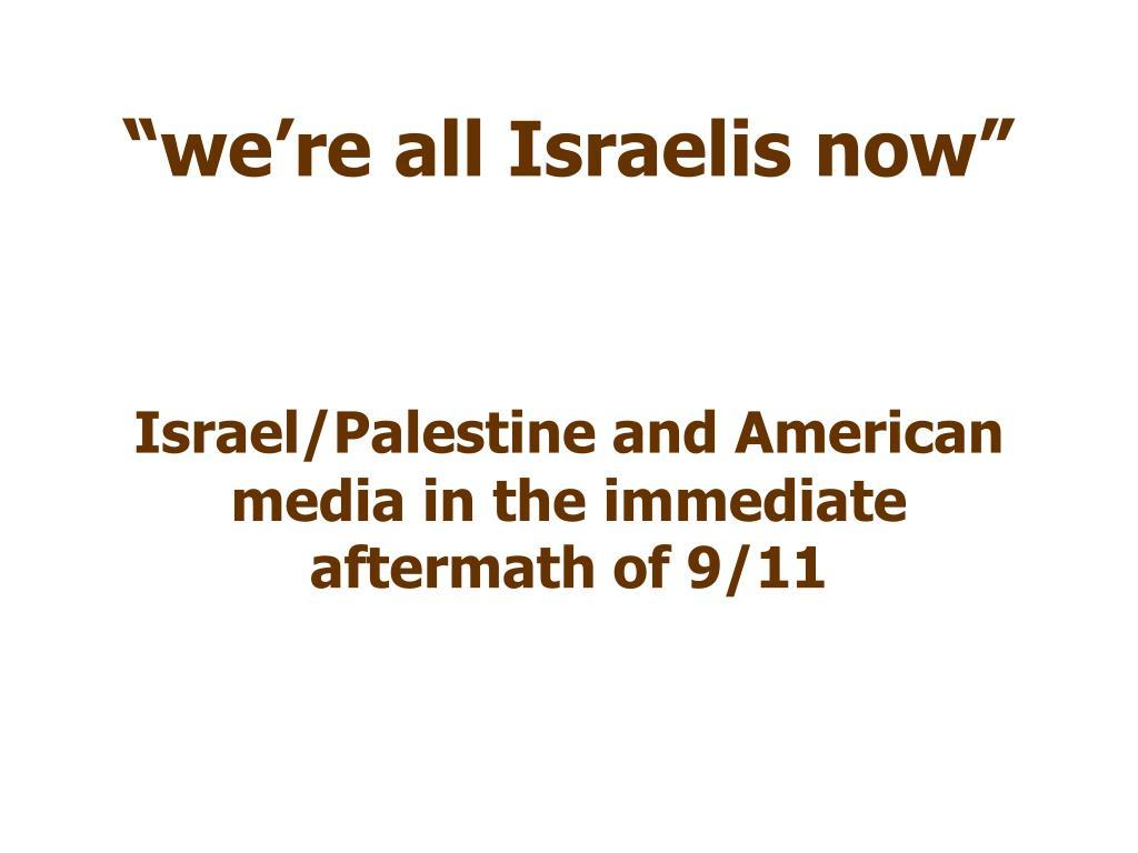 """we're all Israelis now"""