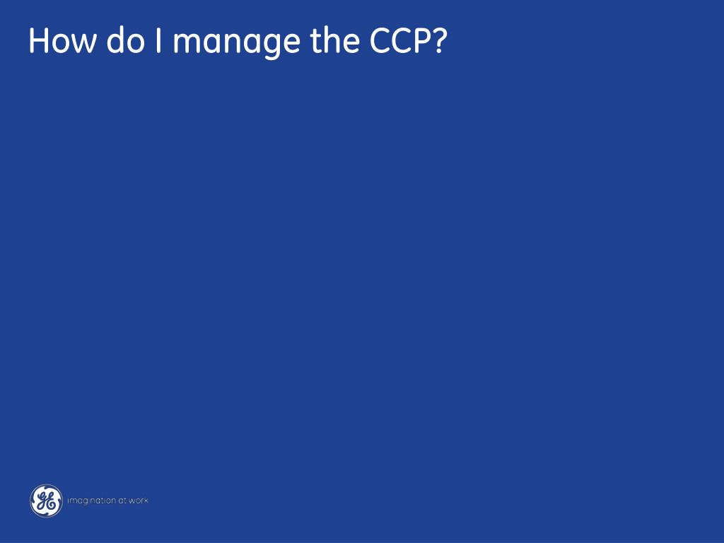 How do I manage the CCP?