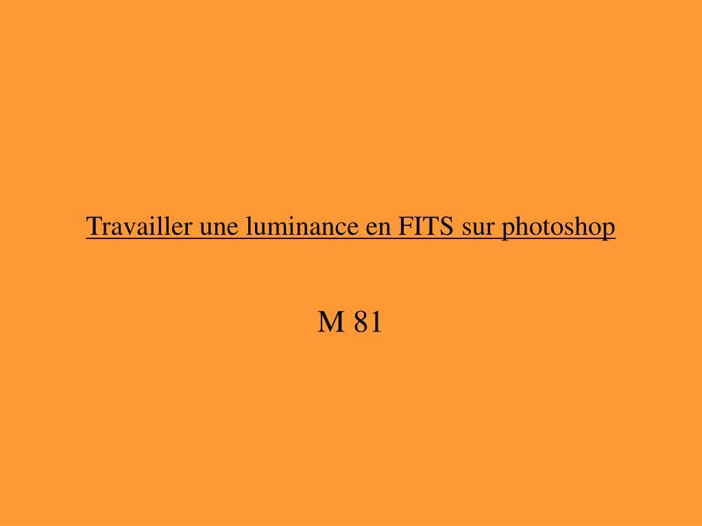 Travailler une luminance en FITS sur photoshop