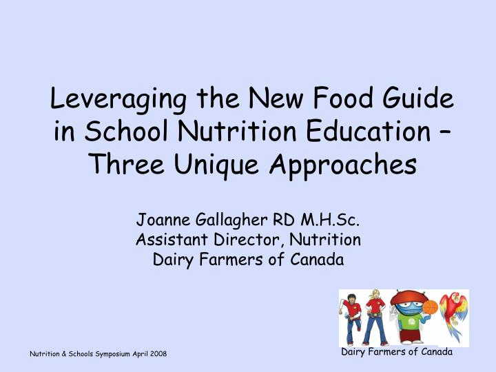 Leveraging the new food guide in school nutrition education three unique approaches